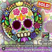 SOLD again! Thank You! 💀 Sugar skull floral mexican pins 💀 Design © BluedarkArt TheChameleonArt